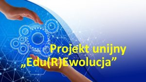 Projekt unijny EduREwolucja Projekt EduREwolucja to bezpatne zajcia