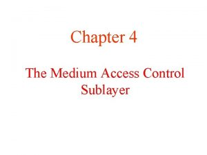 Chapter 4 The Medium Access Control Sublayer The