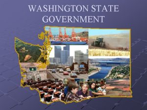 WASHINGTON STATE GOVERNMENT Separation of Powers Just like