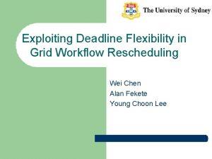 Exploiting Deadline Flexibility in Grid Workflow Rescheduling Wei