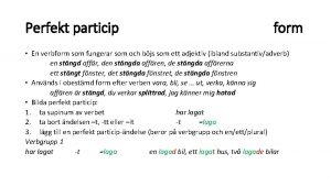 Perfekt particip form En verbform som fungerar som