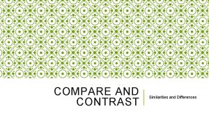 COMPARE AND CONTRAST Similarities and Differences COMPARE AND