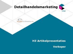 Detailhandelsmarketing H 3 Artikelpresentaties Verkoper Artikelpresentaties Presentatie gereed