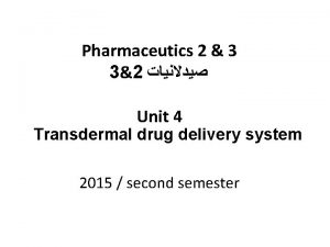 Pharmaceutics 2 3 32 Unit 4 Transdermal drug