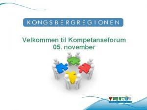 Velkommen til Kompetanseforum 05 november Saksliste Sak 4714