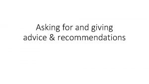 Asking for and giving advice recommendations Various situations