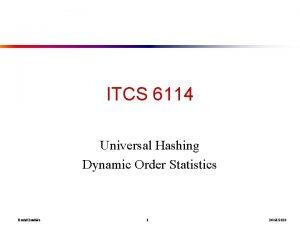 ITCS 6114 Universal Hashing Dynamic Order Statistics David