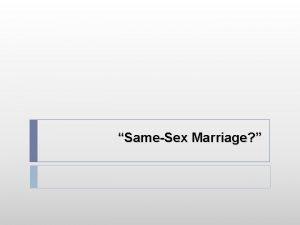 SameSex Marriage SameSex Marriage Samesex marriage is a
