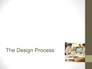 The Design Process Design is the process of