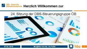 Herzlich Willkommen zur 24 Sitzung der DBSSteuerungsgruppe B