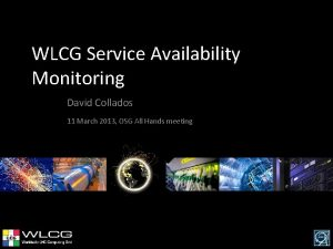WLCG Service Availability Monitoring David Collados 11 March