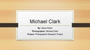 Michael Clark By Macie Ruble Photographer Michael Clark