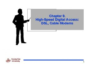 Chapter 9 HighSpeed Digital Access DSL Cable Modems