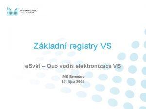 Zkladn registry VS e Svt Quo vadis elektronizace