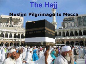 The Hajj Muslim Pilgrimage to Mecca n A