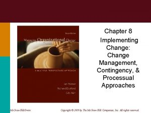Chapter 8 Implementing Change Change Management Contingency Processual