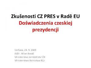 Zkuenosti CZ PRES v Rad EU Dowiadczenia czeskiej