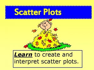 Scatter Plots Learn to create and interpret scatter