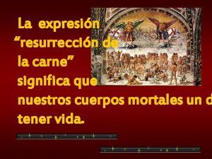 La expresin resurreccin de la carne significa que