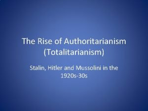 The Rise of Authoritarianism Totalitarianism Stalin Hitler and