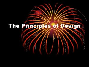 The Principles of Design Principles of Design The