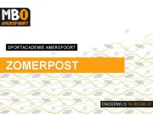 SPORTACADEMIE AMERSFOORT ZOMERPOST START SCHOOLJAAR 2017 2018 EERSTE