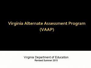 Virginia Alternate Assessment Program VAAP Virginia Department of