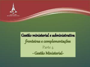 Gesto ministerial e administrativa fronteiras e complementaes Parte