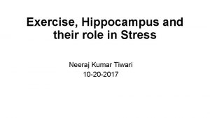 Exercise Hippocampus and their role in Stress Neeraj