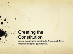 Creating the Constitution A new constitution provided a