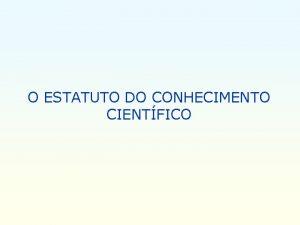 O ESTATUTO DO CONHECIMENTO CIENTFICO 1 SESSO 90