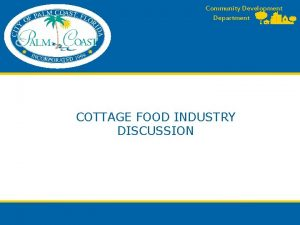 Community Development Department COTTAGE FOOD INDUSTRY DISCUSSION Overview