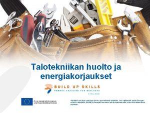 Talotekniikan huolto ja energiakorjaukset Kirjoittajat ovat yksin vastuussa