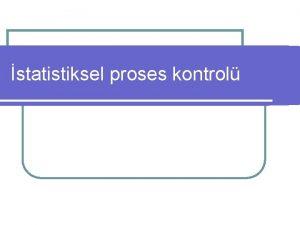statistiksel proses kontrol statistiksel proses kontrol l Veri