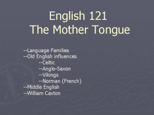 English 121 The Mother Tongue Language Families Old