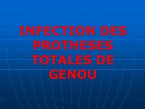 INFECTION DES PROTHESES TOTALES DE GENOU n Infection