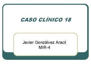 CASO CLNICO 18 Javier Gonzlvez Aracil MIR4 CASO