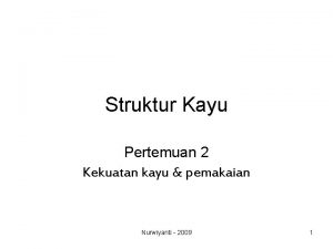Struktur Kayu Pertemuan 2 Kekuatan kayu pemakaian Nurwiyanti
