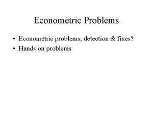 Econometric Problems Econometric problems detection fixes Hands on