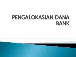 PENGALOKASIAN DANA BANK III Pengalokasian Dana Bank Kredit