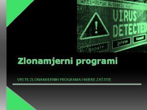 Zlonamjerni programi VRSTE ZLONAMJERNIH PROGRAMA I MJERE ZATITE