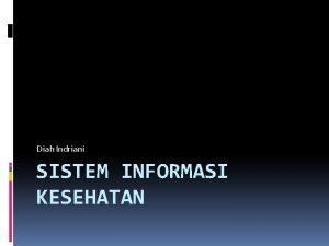 Diah Indriani SISTEM INFORMASI KESEHATAN Definisi Sistem Sekumpulan
