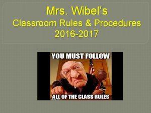 Mrs Wibels Classroom Rules Procedures 2016 2017 What