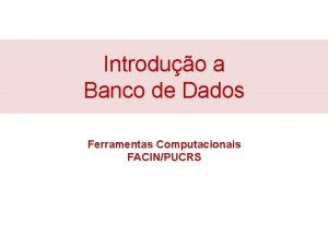 Introduo a Banco de Dados Ferramentas Computacionais FACINPUCRS