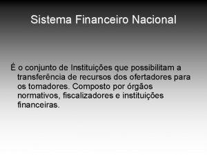Sistema Financeiro Nacional o conjunto de Instituies que