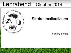 Lehrabend Oktober 2014 Strafraumsituationen Sabrina Schulz 1 Ablauf