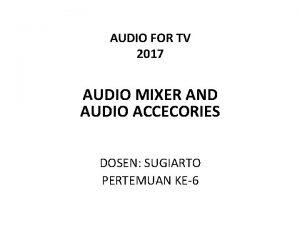 AUDIO FOR TV 2017 AUDIO MIXER AND AUDIO