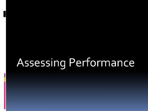 Assessing Performance Performance management focuses on planning for