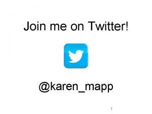 Join me on Twitter karenmapp 1 Why has