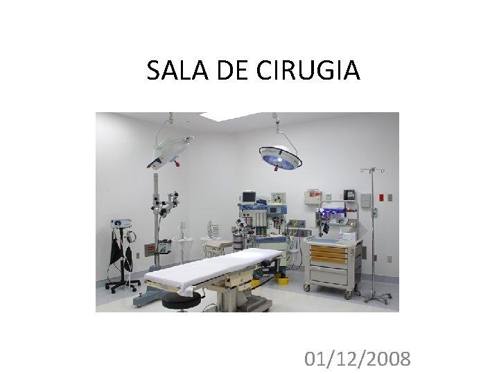 SALA DE CIRUGIA 01122008 QUE ES UNA SALA